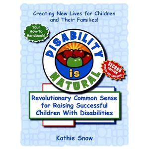 Disability Is Natural: Revolutionary Common Sense for Raising Successful Children With Disabilities, Second Edition