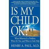 Is My Child OK?: When Behavior is a Problem, When It's Not, and When to Seek Help