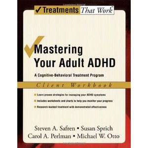 Mastering Your Adult ADHD: A Cognitive-Behavioral Treatment Program Client Workbook (Treatments That Work)