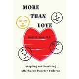 More than Love: Adopting and Surviving Attachment Disorder Children