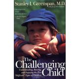 The Challenging Child: Understanding, Raising, and Enjoying the Five &quot;Difficult&quot; Types of Children