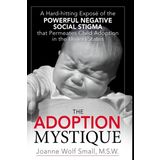 The Adoption Mystique: A Hard-Hitting Exposé of the Powerful Negative Social Stigma That Permeates Child Adoption in the United States