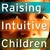 Raising Intuitive Children: Guide Your Children to Know and Trust Their Gifts