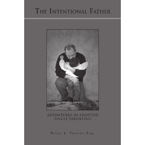 The Intentional Father: Adventures in Adoptive Single Parenting