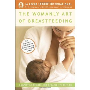The Womanly Art of Breastfeeding (La Leche League International Book)
