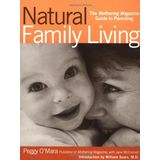 Natural Family Living: The Mothering Magazine Guide to Parenting