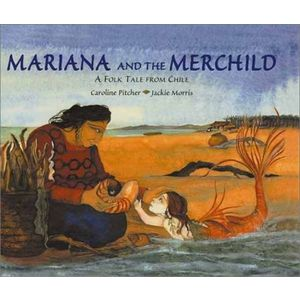 Mariana and the Merchild: A Folk Tale from Chile