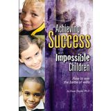 Achieving Success with Impossible Children