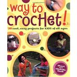 Way to Crochet!: 20 Cool, Easy Projects for Kids of All Ages