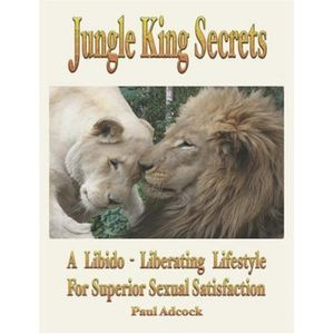Jungle King Secrets: A Libido-Liberating Lifestyle For Superior Sexual Satisfaction