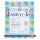 Conceptions &amp; Misconceptions: The Informed Consumer's Guide Through the Maze of in Vitro Fertilization &amp; Assisted Reproduction Techniques(Revised &amp; Expanded 2nd Edition)