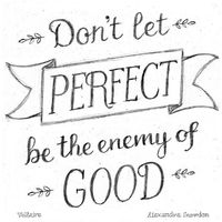 don't let perfect be the enemy of good.jpg
