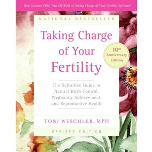 Taking Charge of Your Fertility, The Definitive Guide to Natural Birth Control, Pregnancy Achievement, and Reproductive Health