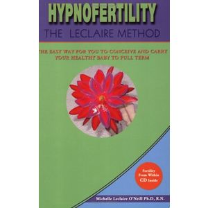 Hypnofertility: The Leclaire Method, the Easy Way for You to Conceive and Carry Your Healthy Baby to Full Term