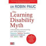The Learning Disability Myth: Understanding and Overcoming Your Child's Diagnosis of Dyspraxia, Tourette's Syndrome of Childhood, ADD, ADHD or OCD