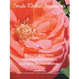 Single Mother Sentiments - Real Life Reflections from Divorced Widowed and Never Married Mothers
