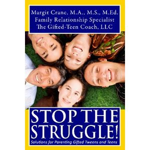 Stop The Struggle!: Solutions For Parenting Gifted Tweens And Teens