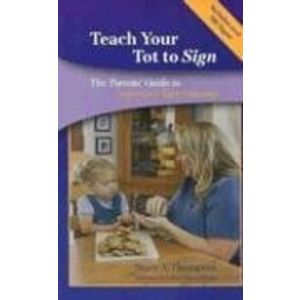 Teach Your Tot to Sign: The Parents' Guide to American Sign Language