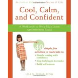 Cool, Calm, Confident: A Workbook to Help Kids Learn Assertiveness Skills (Instant Help)