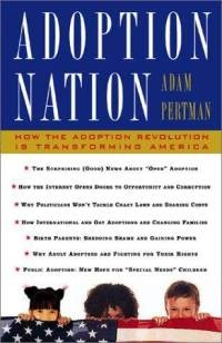 adoption-nation-how-revolution-is-transforming-america-adam-pertman-paperback-cover-art.jpg