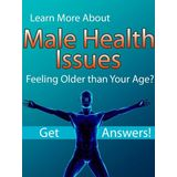 Male Health Issues - Feeling Older Than Your Age? - Get Answers!